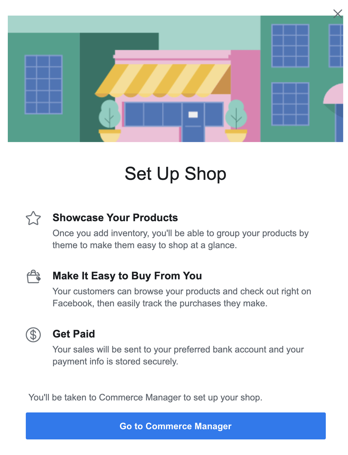 If you haven't set up a shop already, when you click shop from your page menu, you'll see this pop up. You may have to change your page type to access the shop link.