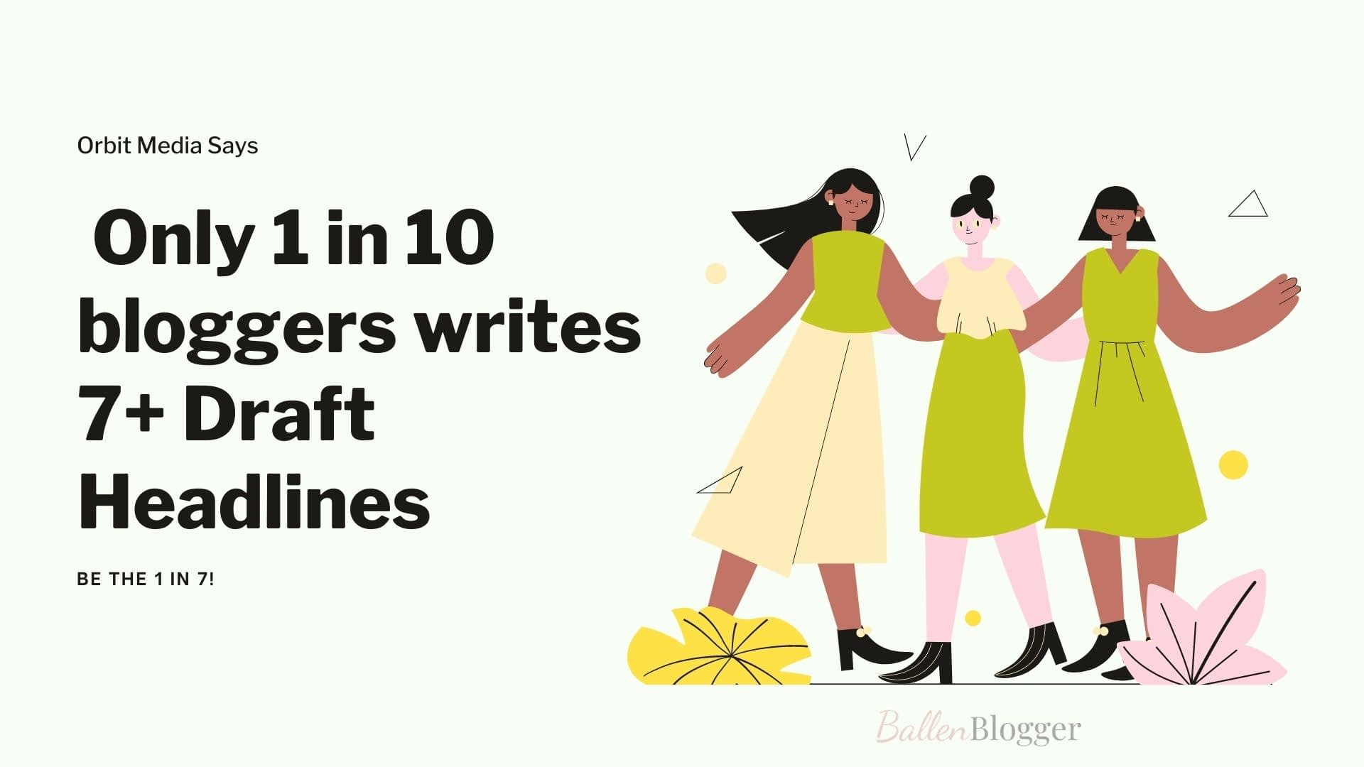 Orbit Media reports that only 1 in 10 bloggers writes 7+ Draft Headlines. This part of the study focuses on the 1 in 10 bloggers that are successful and making money with their blog.