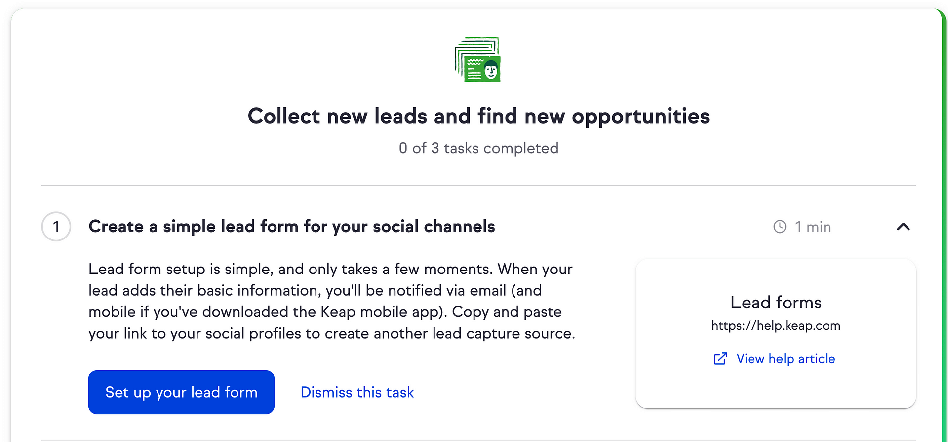 Lead form setup is easy and only takes a few minutes. When your lead inputs their contact information into a form, you'll receive a notification via email (and mobile if you are using the Keap mobile app). You can also share your link to your social profiles to launch another lead capture source.