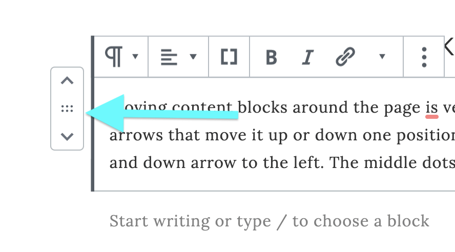 Moving content blocks around the page is very easy. Each has a drag and drop feature as well as arrows that move it up or down one position at a time. Simply click on your block and find the up and down arrow to the left. The middle dots provides the drag and drop option.