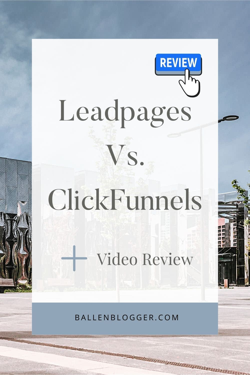 Pinterest shaped image with a picture of a building in the background, office, with the words Leadpages vs. ClickFunnels and a Review button