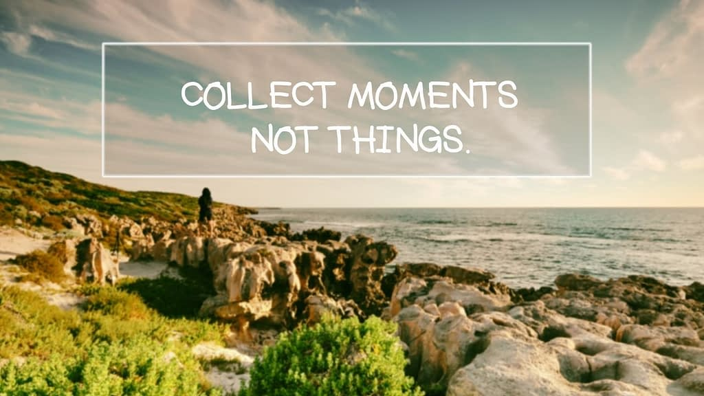 Collect Moments Not Things is a quote against  a beach background with water and rocks
