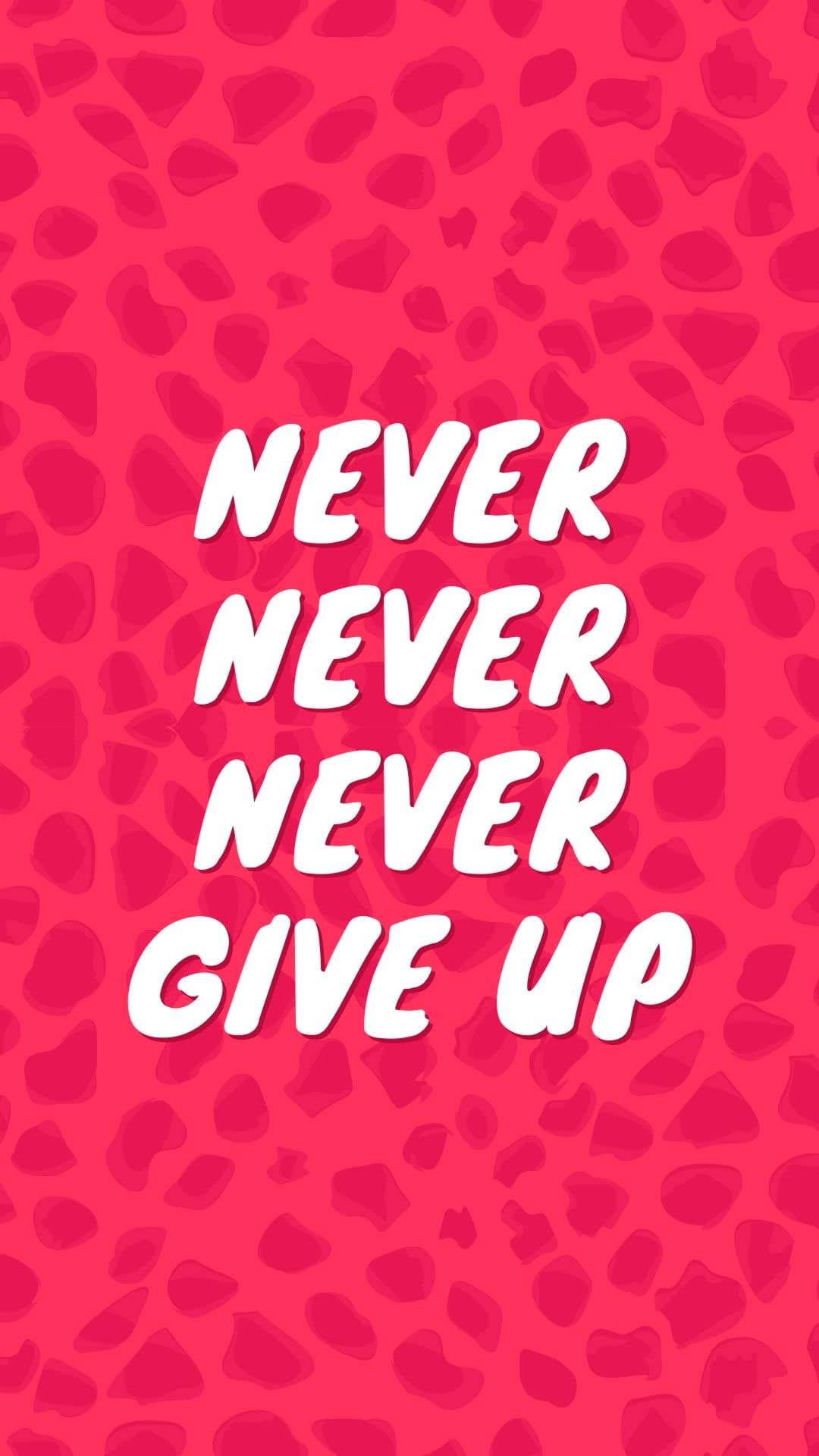 Never, Never, Never give up blog inspiration and cell phone wallpaper