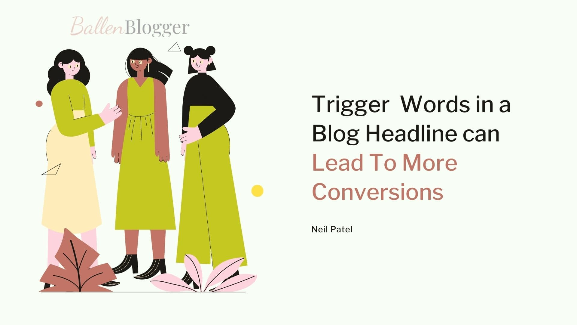 Using trigger words in a blog headline will increase the odds of people clicking on your blog and reading more.